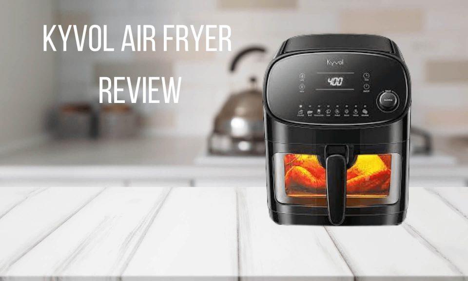 Kyvol Air Fryer Review